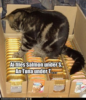 Ai files Salmon under S, An Tuna under T . . .