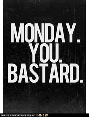 Monday. You Bastard!