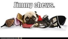 Jimmy chews.