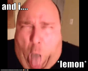 and i....  *lemon*