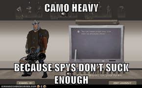 CAMO HEAVY  BECAUSE SPYS DON'T SUCK ENOUGH