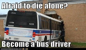 Afraid to die alone?  Become a bus driver