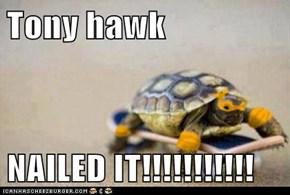 Tony hawk  NAILED IT!!!!!!!!!!!