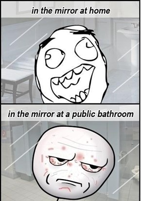 The Mirror is Why You Always Look Like Crap