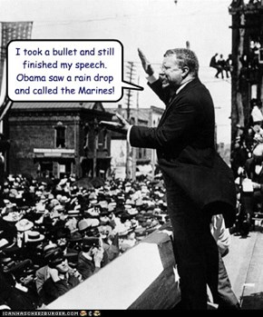 I took a bullet and still finished my speech.  Obama saw a rain drop and called the Marines!