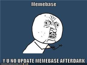 Memebase  Y U NO UPDATE MEMEBASE AFTERDARK