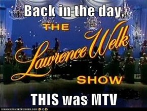 Back in the day,  THIS was MTV
