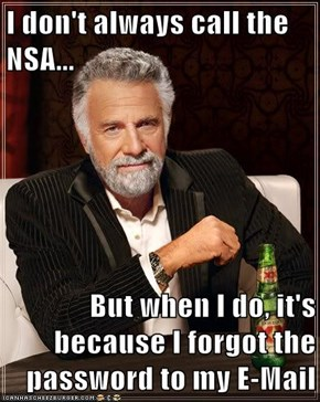I don't always call the NSA...  But when I do, it's because I forgot the password to my E-Mail