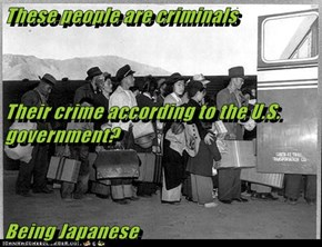 These people are criminals Their crime according to the U.S. government?  Being Japanese