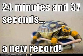 24 minutes and 37 seconds...  a new record!