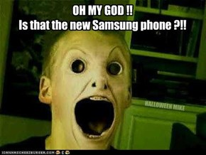 OMG!! Is that the new Samsung?!!