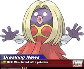 Breaking News - Nicki Minaj turned into a pokemon