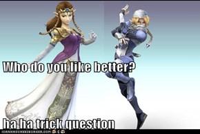 Who do you like better? ha ha trick question