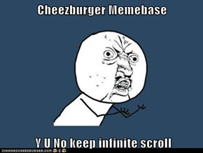 Cheezburger Memebase   Y U No keep infinite scroll