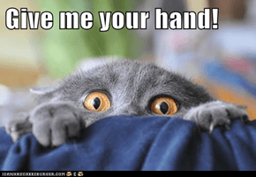 Give me your hand!