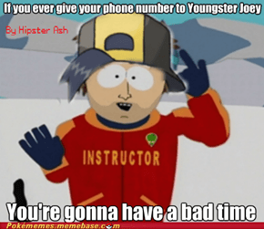 Never give your phone number to Youngster Joey