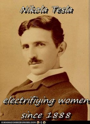 Nikola Tesla  electrifiying women since 1888