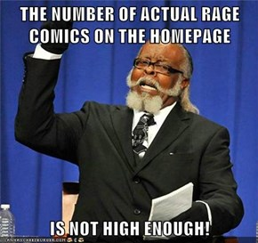 THE NUMBER OF ACTUAL RAGE COMICS ON THE HOMEPAGE  IS NOT HIGH ENOUGH!