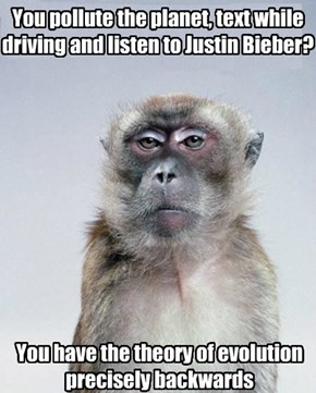 You pollute the planet, text while driving and listen to Justin Bieber?