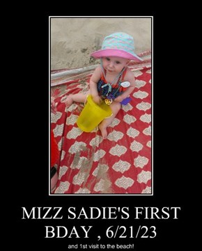 MIZZ SADIE'S FIRST BDAY , 6/21/23