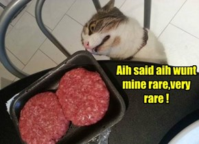 Aih said aih wunt mine rare,very rare !