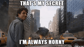 It's not anger that turns Bruce Banner into the Hulk it's sexual tension.
