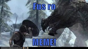 Fus ro   MEME!
