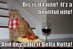 Dis is da nite!  It'z a bootiful nite!  And dey callz it Bella Notta!