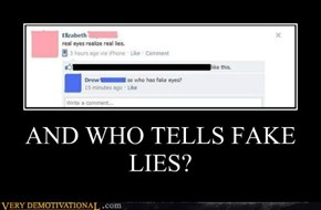 AND WHO TELLS FAKE LIES?