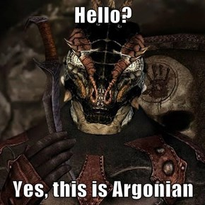 Hello?  Yes, this is Argonian
