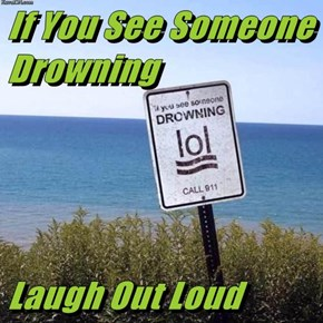If You See Someone Drowning  Laugh Out Loud