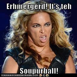 Erhmergerd! It's teh  Soupurball!