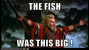 THE FISH   WAS THIS BIG !
