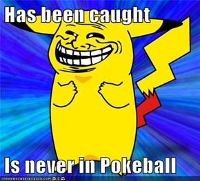 Has been caught  Is never in Pokeball