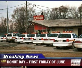 Breaking News - DONUT DAY - FIRST FRIDAY OF JUNE