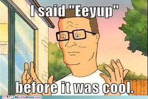 "I'll ""Eeyup"" To That."