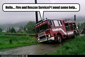 Hello.... Fire and Rescue Service? I need some help...