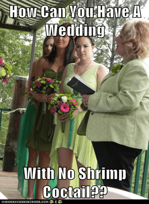 How Can You Have A Wedding  With No Shrimp Coctail??