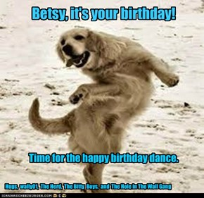 Betsy, it's your birthday!