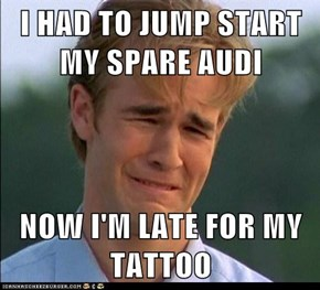 I HAD TO JUMP START MY SPARE AUDI  NOW I'M LATE FOR MY TATTOO