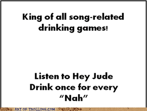 Saw a few song-related drinking games, then I found the king of them all.