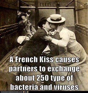 A French Kiss causes partners to exchange about 250 type of bacteria and viruses