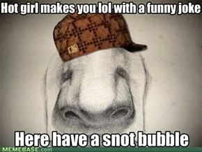 Scumbag Nose
