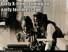 Early X-Men sending an                                             early text message