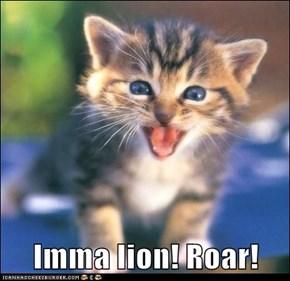 Imma lion! Roar!