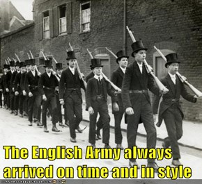 The English Army always arrived on time and in style