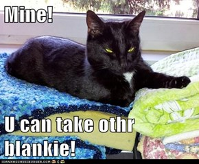 Mine!  U can take othr blankie!