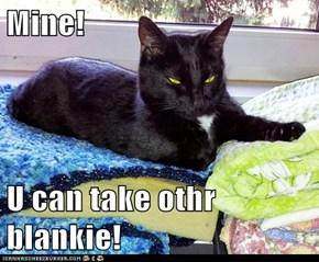 Mine!  U can take othr blankie!