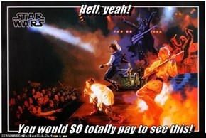 Hell, yeah!  You would SO totally pay to see this!