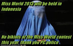 Miss World 2013 will be held in Indonesia   No bikinis at the Miss World contest this year, thank you PC police